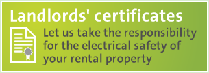 Landlords' certificates - Let us take the responsibility for the electrical safety of your property